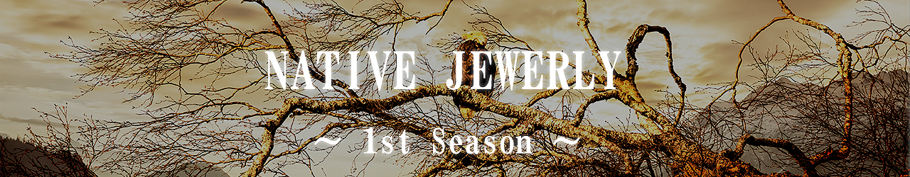 NATIVE JEWERLY 1st SEASON